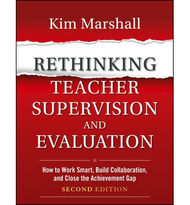 Rethinking Teacher Supervision and Evaluation : How to Work Smart, Build Collaboration, and Close the Achievement Gap