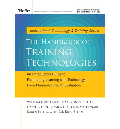 The Handbook of Training Technologies : An Introductory Guide to Facilitating Learning with Technology - from Planning Through Evaluation
