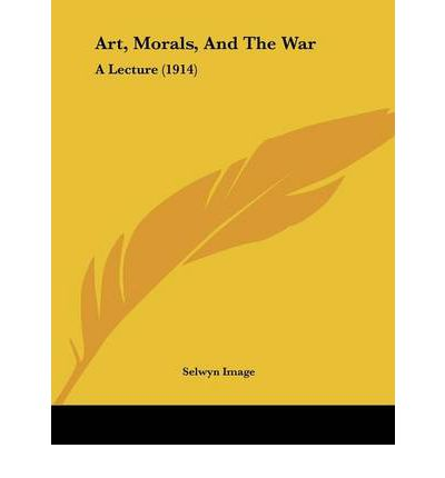 Art, Morals, and the War : A Lecture (1914)