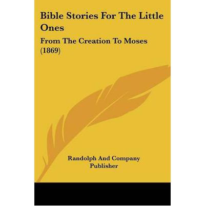 Bible Stories for the Little Ones : From the Creation to Moses (1869)