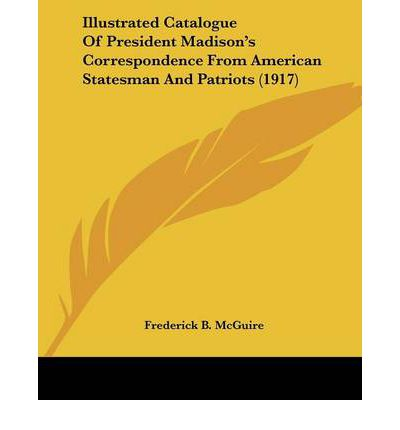 Illustrated Catalogue of President Madison's Correspondence from American Statesman and Patriots (1917)