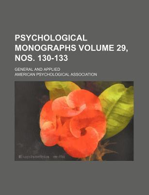 Psychological Monographs Volume 29, Nos. 130-133; General and Applied
