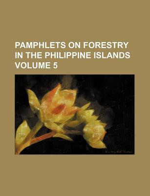Pamphlets on Forestry in the Philippine Islands Volume 5