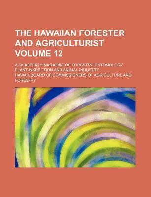 The Hawaiian Forester and Agriculturist Volume 12; A Quarterly Magazine of Forestry, Entomology, Plant Inspection and Animal Industry