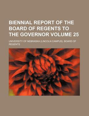 Biennial Report of the Board of Regents to the Governor Volume 25