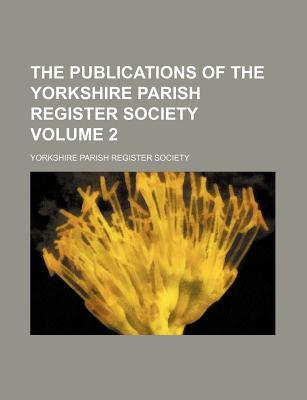 The Publications of the Yorkshire Parish Register Society Volume 2