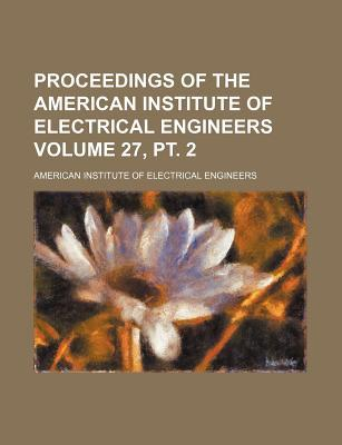 Proceedings of the American Institute of Electrical Engineers Volume 27, PT. 2