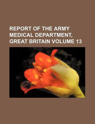 Report of the Army Medical Department, Great Britain Volume 13