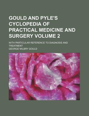 Gould and Pyle's Cyclopedia of Practical Medicine and Surgery Volume 2; With Particular Reference to Diagnosis and Treatment
