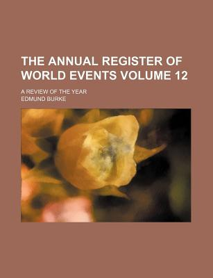 The Annual Register of World Events Volume 12; A Review of the Year