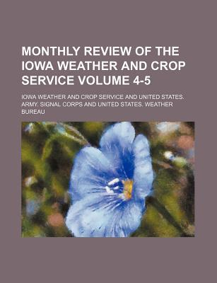 Monthly Review of the Iowa Weather and Crop Service Volume 4-5