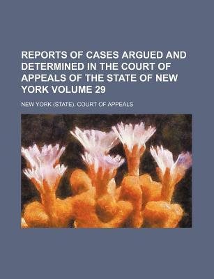 Reports of Cases Argued and Determined in the Court of Appeals of the State of New York Volume 29