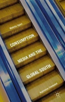 Consumption, Media and the Global South 2016 : Aspiration Contested