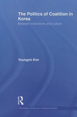 Kostenloser iPod-Hörbuch-Download The Politics of Coalition in Korea : Between Institutions and Culture by Youngmi Kim PDF FB2