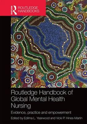 Routledge Handbook of Global Mental Health Nursing : Evidence, Practice and Empowerment