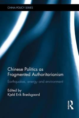 Chinese Politics as Fragmented Authoritarianism : Earthquakes, Energy and Environment