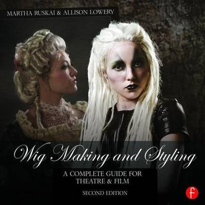 Wig Making and Styling : A Complete Guide for Theatre & Film