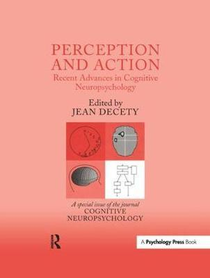 Perception and Action: Recent Advances in Cognitive Neuropsychology : A Special Issue of Cognitive Neuropsychology