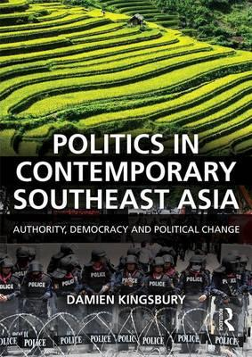 Politics in Contemporary Southeast Asia : Authority, Democracy and Political Change