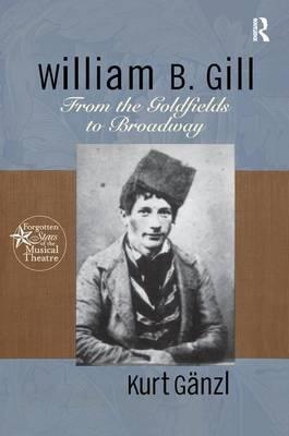 William B. Gill : From the Goldfields to Broadway