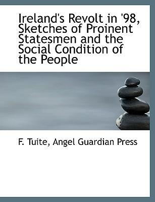 Ireland's Revolt in '98, Sketches of Proinent Statesmen and the Social Condition of the People