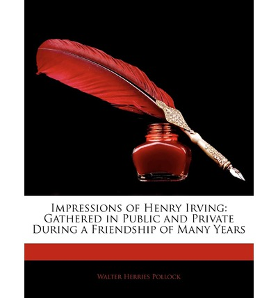 Le riviste di ebook possono essere scaricate gratuitamente Impressions of Henry Irving : Gathered in Public and Private During a Friendship of Many Years by Walter Herries Pollock PDF