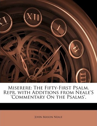 Miserere : The Fifty-First Psalm. Repr. with Additions from Neale's 'Commentary on the Psalms'.