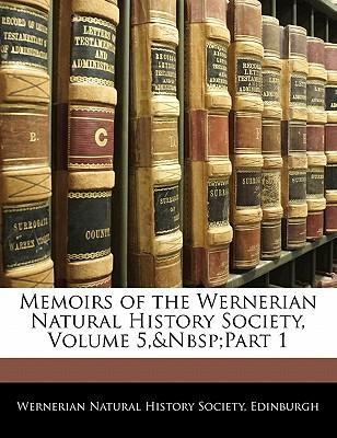 Memoirs of the Wernerian Natural History Society, Volume 5, Part 1