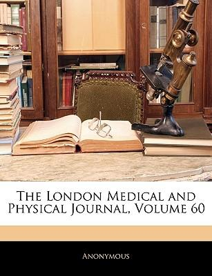 The London Medical and Physical Journal, Volume 60