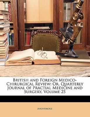 British and Foreign Medico-Chirurgical Review : Or, Quarterly Journal of Practial Medicine and Surgery, Volume 25