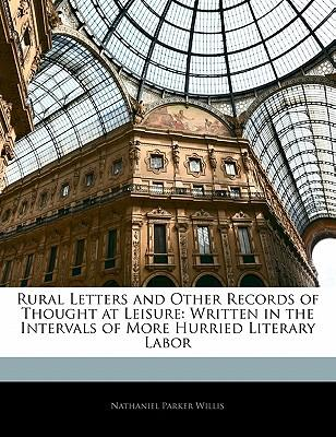 Download gratuito di ebook in formato pdf Rural Letters and Other Records of Thought at Leisure : Written in the Intervals of More Hurried Literary Labor 9781142711146 in italiano PDF ePub MOBI by Nathaniel Parker Willis