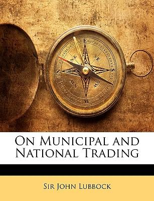 Download online books free audio On Municipal and National Trading PDF FB2 iBook 1143665554 by John Lubbock
