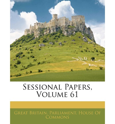 Sessional Papers, Volume 61