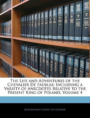 The Life and Adventures of the Chevalier de Faublas : Including a Variety of Anecdotes Relative to the Present King of Poland, Volume 4