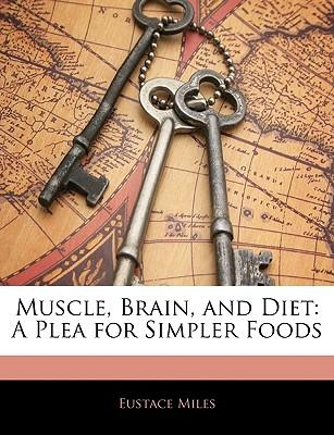 Muscle, Brain, and Diet : A Plea for Simpler Foods