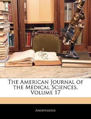 The American Journal of the Medical Sciences, Volume 17