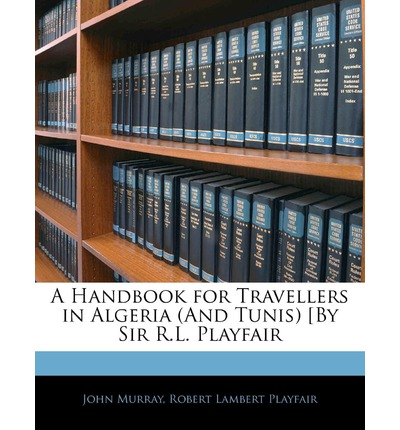 A Handbook for Travellers in Algeria (and Tunis) by Sir R.L. PL Ayfair