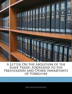 A Letter on the Abolition of the Slave Trade : Addressed to the Freeholders and Other Inhabitants of Yorkshire