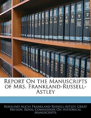 Report on the Manuscripts of Mrs. Frankland-Russell-Astley