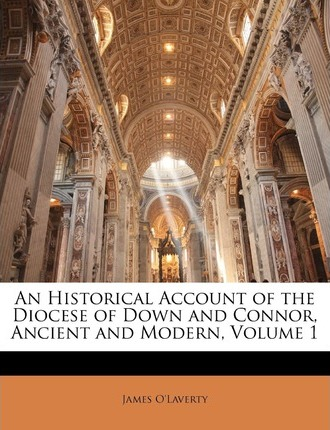 An Historical Account of the Diocese of Down and Connor, Ancient and Modern, Volume 1