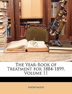 The Year-Book of Treatment for 1884-1899, Volume 11