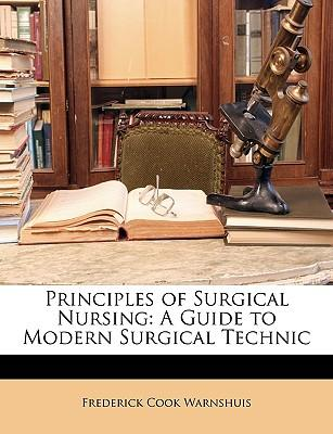 Principles of Surgical Nursing : A Guide to Modern Surgical Technic