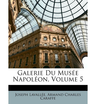 Free electrotherapy books download Galerie Du Musee Napoleon, Volume 5 PDF 9781146621984 by Joseph Lavalle, Armand Charles Caraffe