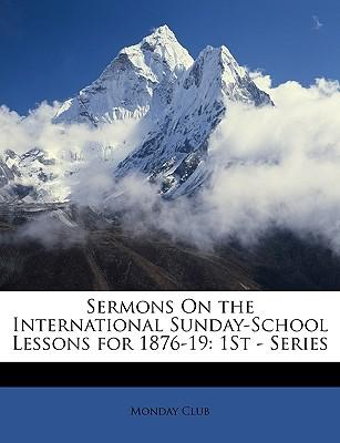 Sermons on the International Sunday-School Lessons for 1876-19 : 1st - Series