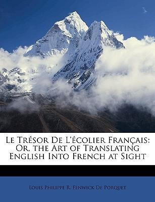 Le Trsor de L'Colier Franais : Or, the Art of Translating English Into French at Sight