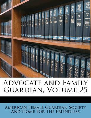 Advocate and Family Guardian, Volume 25