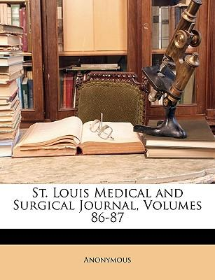St. Louis Medical and Surgical Journal, Volumes 86-87