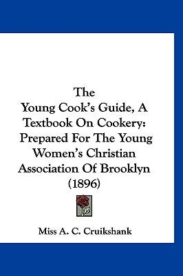The Young Cook's Guide, a Textbook on Cookery : Prepared for the Young Women's Christian Association of Brooklyn (1896)