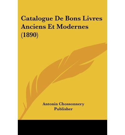catalogue de bons livres anciens et modernes 1890 chossonnery publisher antonin chossonnery