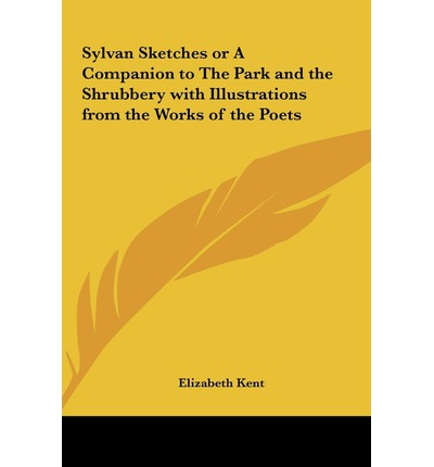 Sylvan Sketches or a Companion to the Park and the Shrubbery with Illustrations from the Works of the Poets